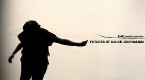 FUTURES-OF-DANCE-JOURNALISM-TANZ.media_.tutorials